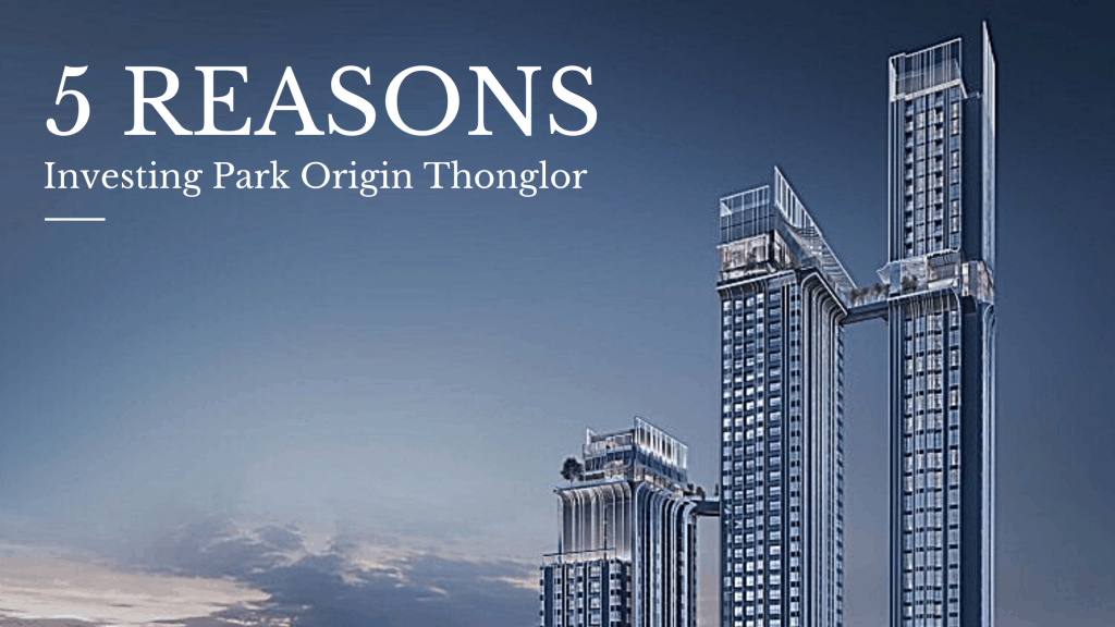 5 Reasons investing Park Origin Thonglor