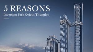 5 Reasons investing Park Origin Thonglor